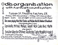 "A flyer for a rave called ""disorganisation"". The legible part of the flyer says: ""disorganisation featuring Aardvark Sound System, Tyssen Street Theatre Factory, E8""."